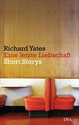 Eine letzte Liebschaft - Short Storys