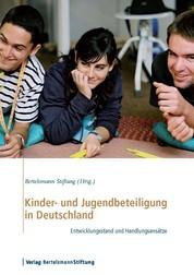 Kinder- und Jugendbeteiligung in Deutschland - Entwicklungsstand und Handlungsansätze