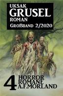 A. F. Morland: Uksak Grusel-Roman Großband 2/2020: 4 Horror-Romane