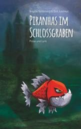 Piranhas im Schlossgraben - Prosa und Lyrik