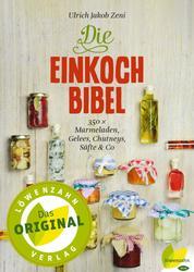 Die Einkoch-Bibel - 350 x Marmeladen, Gelees, Chutneys, Säfte & Co