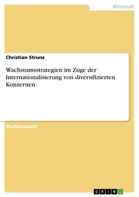 Wachstumsstrategien im Zuge der Internationalisierung von diversifizierten Konzernen