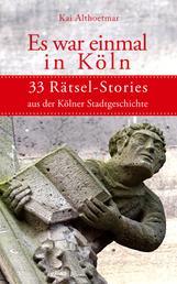 Es war einmal in Köln - 33 Rätsel-Stories aus der Kölner Stadtgeschichte