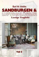 Karl Michael Görlitz: Sandburgen & Luftschlösser - Teil 3