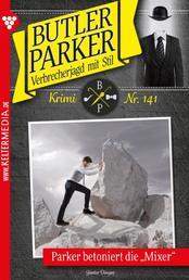"""Butler Parker 141 – Kriminalroman - Parker betoniert die """"Mixer"""""""
