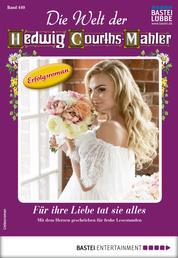 Die Welt der Hedwig Courths-Mahler 449 - Liebesroman - Für ihre Liebe tat sie alles