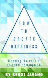 How to Create Happiness - Cracking the Code of Personal Development