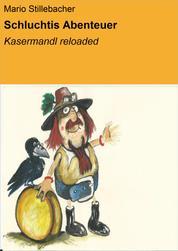 Schluchtis Abenteuer - Kasermandl reloaded