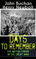 John Buchan: Days to Remember: The British Empire in the Great War (Illustrated)
