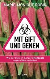 Mit Gift und Genen - Wie der Biotech-Konzern Monsanto unsere Welt verändert