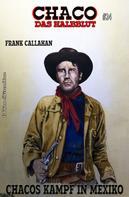 Frank Callahan: Chaco #24: Chacos Kampf in Mexiko