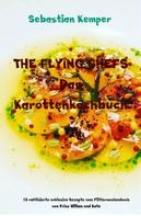 Sebastian Kemper: THE FLYING CHEFS Das Karottenkochbuch