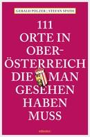 Gerald Polzer: 111 Orte in Oberösterreich, die man gesehen haben muss ★★