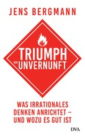 Jens Bergmann: Triumph der Unvernunft