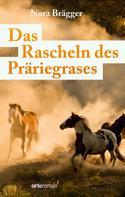 Nora-Lena Brägger: Das Rascheln des Präriegrases