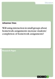 Will using interaction in small groups about homework assignments increase students' completion of homework assignments?