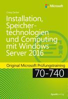 Craig Zacker: Installation, Speichertechnologien und Computing mit Windows Server 2016
