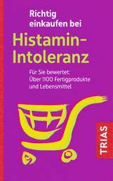 Richtig einkaufen bei Histamin-Intoleranz - Für Sie bewertet: Über 1100 Fertigprodukte und Lebensmittel
