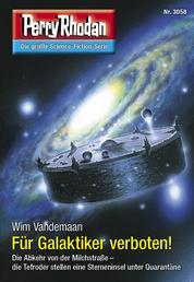 "Perry Rhodan 3058: Für Galaktiker verboten! - Perry Rhodan-Zyklus ""Mythos"""