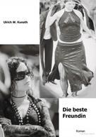 Ulrich Kunath: Die beste Freundin