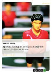 Sportmarketing im Fußball am Beispiel des FC Bayern München