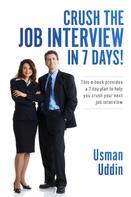 Usman Uddin: Crush the Job Interview in 7 Days!