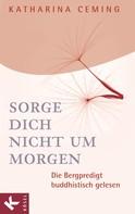 Katharina Ceming: Sorge dich nicht um morgen ★★★★★
