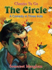 The Circle: A Comedy in Three Acts