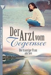Der Arzt vom Tegernsee 3 – Arztroman - Die traurige Frau am See