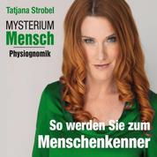 Mysterium Mensch - Physiognomik - So werden Sie Menschenkenner