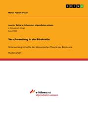 Verschwendung in der Bürokratie - Untersuchung im Lichte der ökonomischen Theorie der Bürokratie