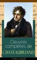 François-René de Chateaubriand: Oeuvres complètes de Chateaubriand (L'édition intégrale)