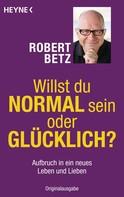 Robert Betz: Willst du normal sein oder glücklich? ★★★★