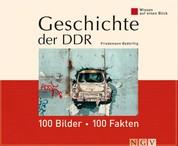 Geschichte der DDR: 100 Bilder - 100 Fakten - Wissen auf einen Blick