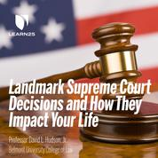 10 Landmark Supreme Court Decisions and How They Impact Your Life (Unabridged)