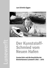 Der Kunststoff-Schmied vom Neuen Hafen - Gustav Kuhr und die Geschichte der Bremerhavener Lunewerft 1945 - 1976
