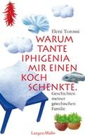 Eleni Torossi: Warum Tante Iphigenia mir einen Koch schenkte ★★★★