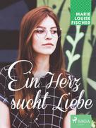 Marie Louise Fischer: Ein Herz sucht Liebe ★★★★