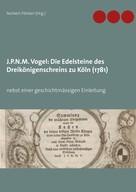 Norbert Flörken: J.P.N.M. Vogel Die Edelsteine des Dreikönigenschreins zu Köln (1781)