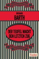 Richard Barth: Der Teufel macht den letzten Zug