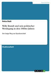 Willy Brandt und sein politischer Werdegang in den 1960er Jahren - Der lange Weg zur Kanzlerschaft