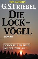 G. S. Friebel: Die Lockvögel: Schicksale im Haus an der Ecke #17