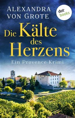 Die Kälte des Herzens: Ein Provence-Krimi - Band 2