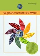 Rainer Lange: Vegetarier braucht die Welt!