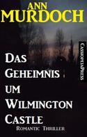 Ann Murdoch: Ann Murdoch Romantic Thriller: Das Geheimnis um Wilmington Castle ★★★★★