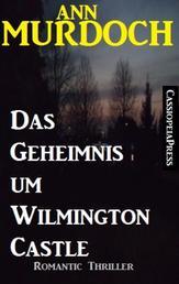 Ann Murdoch Romantic Thriller: Das Geheimnis um Wilmington Castle
