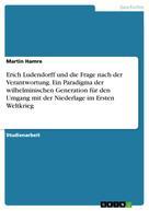 Martin Hamre: Erich Ludendorff und die Frage nach der Verantwortung. Ein Paradigma der wilhelminischen Generation für den Umgang mit der Niederlage im Ersten Weltkrieg