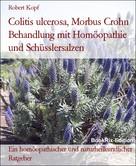 Robert Kopf: Colitis ulcerosa, Morbus Crohn Behandlung mit Homöopathie und Schüsslersalzen