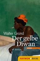 Walter Grond: Der gelbe Diwan
