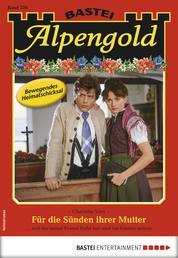 Alpengold 276 - Heimatroman - Für die Sünden ihrer Mutter